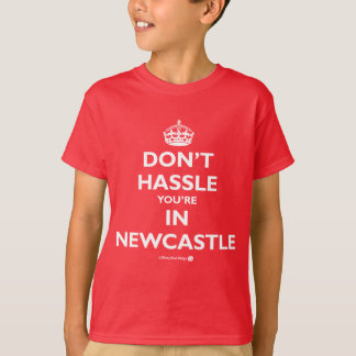 Dont Hassle Your're in Newcastle T-Shirt