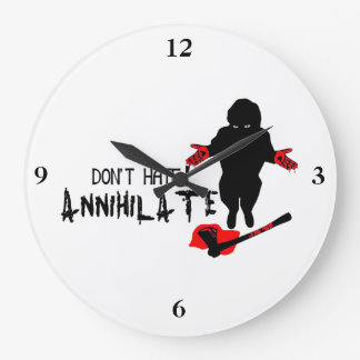 Don't Hate! Annihilate Large Clock