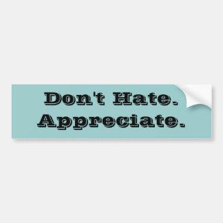 Don't Hate.Appreciate. Bumper Stickers