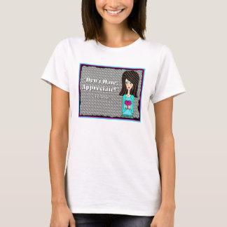 Don't Hate; Appreciate! T-Shirt