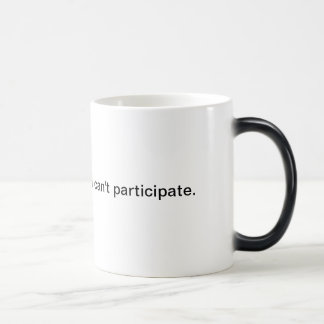 Don't hate, because you can't participate. magic mug