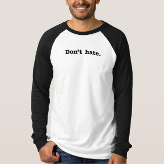 Don't Hate Black And White Long Sleeve Raglan Shir T-Shirt