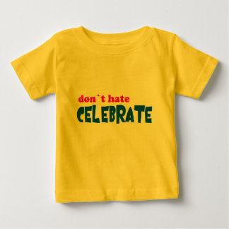 Don't Hate -- Celebrate!  Tshirts, Mugs, Buttons Baby T-Shirt