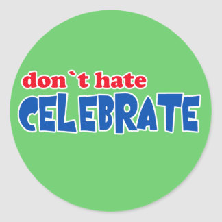 Don't Hate -- Celebrate!  Tshirts, Mugs, Buttons Classic Round Sticker