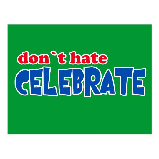 Don't Hate -- Celebrate!  Tshirts, Mugs, Buttons Postcard