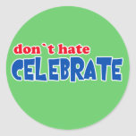 Don't Hate -- Celebrate!  Tshirts, Mugs, Buttons Stickers