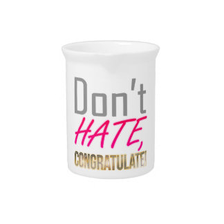 Don't hate, CONGRATULATE! Beverage Pitcher