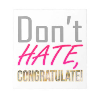 Don't hate, CONGRATULATE! Notepad
