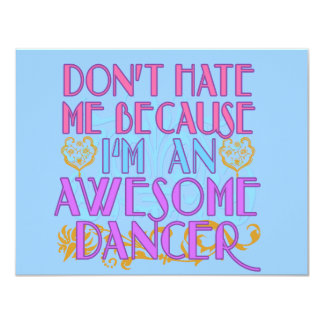 Dont Hate Me Because I'm an Awesome Dancer 4.25x5.5 Paper Invitation Card