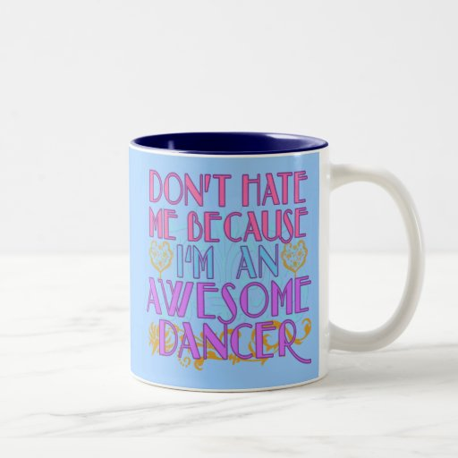 Dont Hate Me Because I'm an Awesome Dancer Mug