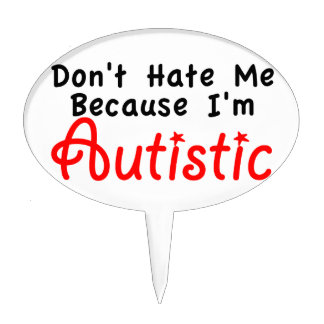 Don't Hate me Because I'm Autistic Cake Pick