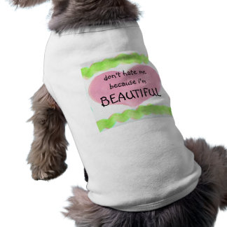 don't hate me because i'm BEAUTIFUL doggy t-shirt Dog Tshirt