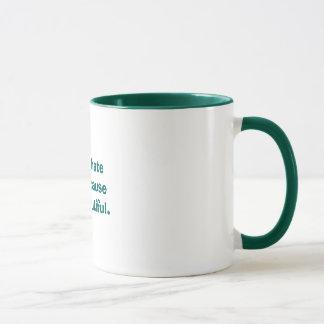Don't hate me because I'm beautiful. Mug