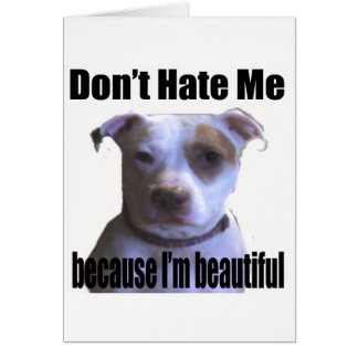 Don't Hate Me because I'm beautiful Pit Bull Greeting Card