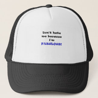 Don't Hate me Because I'm Fabulous Trucker Hat