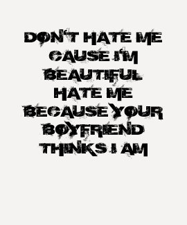 DON'T HATE ME CAUSE I'M BEAUTIFULHATE MEBECAUSE... TEE SHIRT