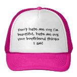 Don't hate me cuz I'm beautiful, hate me cuz yo... Trucker Hat