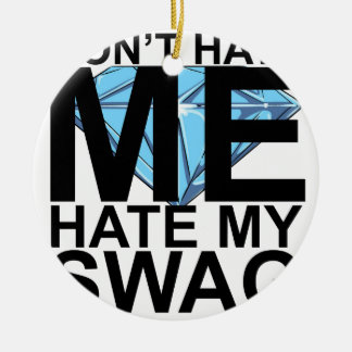 Dont Hate Me Hate My Swag T-Shirts JK.png Double-Sided Ceramic Round Christmas Ornament