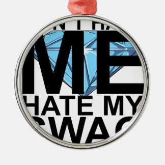 Dont Hate Me Hate My Swag T-Shirts JK.png Round Metal Christmas Ornament