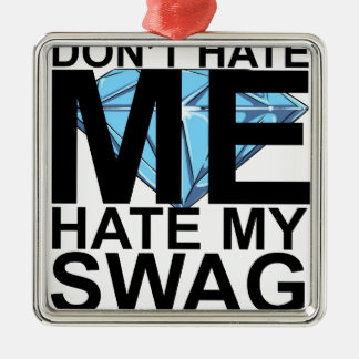 Dont Hate Me Hate My Swag T-Shirts JK.png Square Metal Christmas Ornament