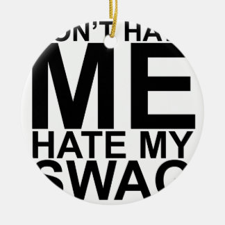 Dont Hate Me Hate My Swag T-Shirts K.png Double-Sided Ceramic Round Christmas Ornament