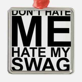 Dont Hate Me Hate My Swag T-Shirts K.png Square Metal Christmas Ornament