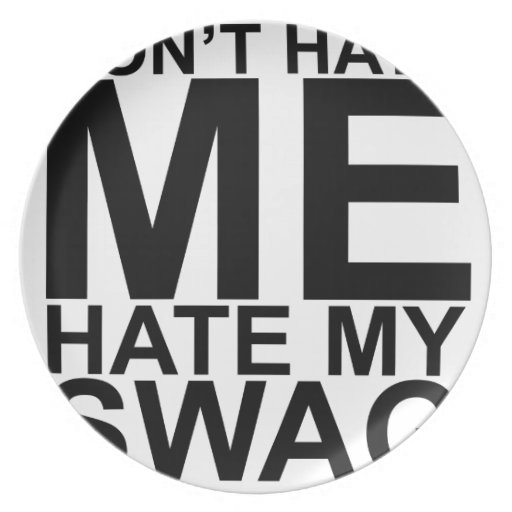 Dont Hate Me Hate My Swag T-Shirts K.png Party Plates