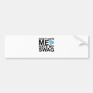 Dont Hate Me Hate My Swag T-Shirts KL.png Car Bumper Sticker