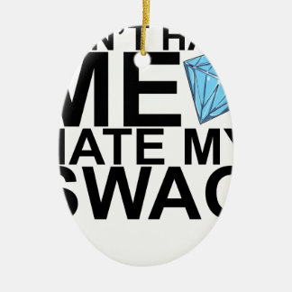 Dont Hate Me Hate My Swag T-Shirts KL.png Double-Sided Oval Ceramic Christmas Ornament