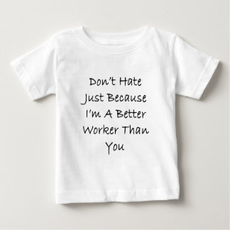 Don't Hate Me Just Because I'm A Better Worker Tha T-shirt