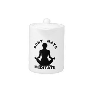 Don't Hate Meditate Teapot