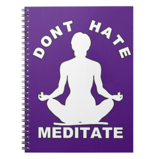 Don't Hate Meditate- White Spiral Notebook