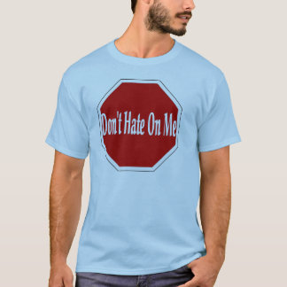 Don't Hate On Me T-Shirt