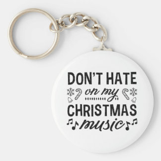Don't Hate On My Christmas Music Keychain