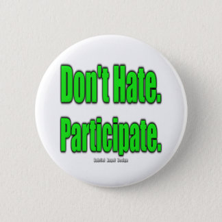 Don't Hate. Participate Pinback Button