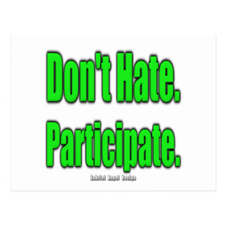 Don't Hate. Participate Postcard