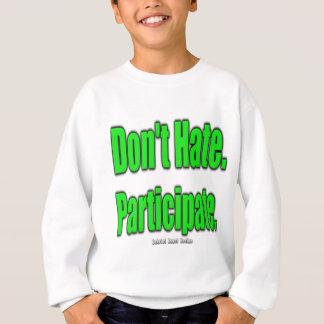 Don't Hate. Participate Sweatshirt