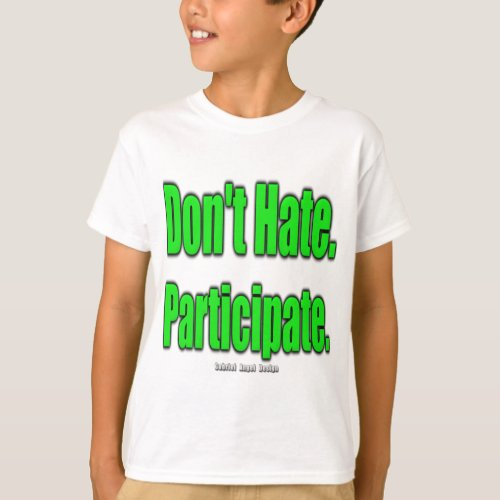 Dont Hate Participate T_Shirt