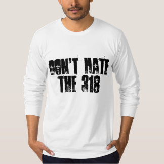 Don't Hate the 318 Long Sleeve Shirt