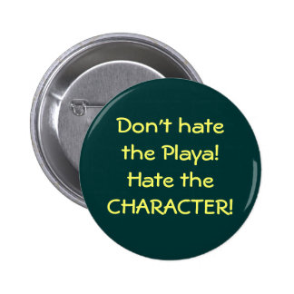 Don't hate the Playa!Hate the CHARACTER! Button