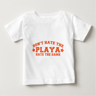 DON'T HATE THE PLAYA hate the game Baby T-Shirt