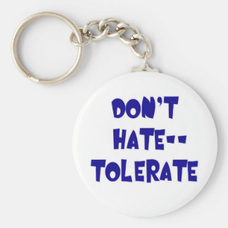 Don't Hate - Tolerate! Tshirts, Mugs, Buttons Basic Round Button Keychain