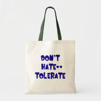 Don't Hate - Tolerate! Tshirts, Mugs, Buttons Tote Bag