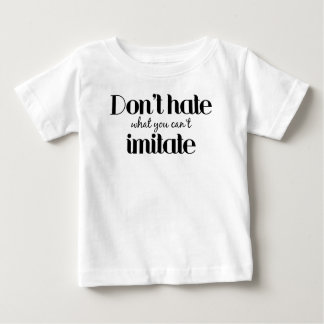 Dont Hate What You Cant Imitate Baby T-Shirt
