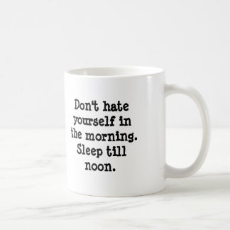 Don't hate yourself in the morning. Sleep till ... Coffee Mug