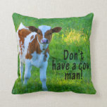 Don't Have A Cow Throw Pillow