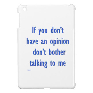 Don't Have an Opinion T-Shirts Posters & Gifts Cover For The iPad Mini
