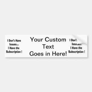 dont have issues have subscription bk funny car bumper sticker