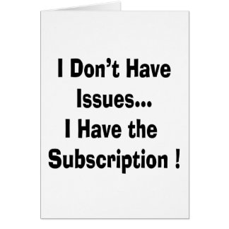 dont have issues have subscription bk funny card