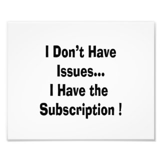 dont have issues have subscription bk funny photo print